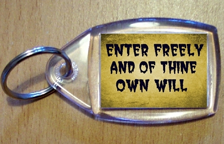 Enter Freely And Of Thine Own Will Keyring
